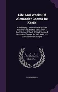 Life and Works of Alexander Csoma de Koros