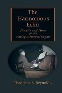 The Harmonious Echo: The Life and Times of the Barley Memorial Organ