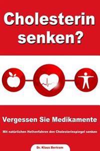Cholesterin Senken? Vergessen Sie Medikamente - Mit Naturlichen Heilverfahren Den Cholesterinspiegel Senken