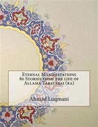Eternal Manifestations 80 Stories from the Life of Allama Tabatabai (Ra)