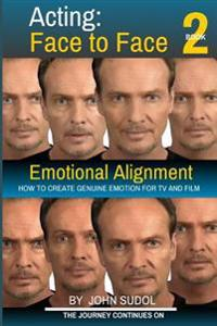 Acting Face to Face 2: How to Create Genuine Emotion for TV and Film