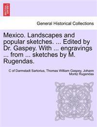 Mexico. Landscapes and Popular Sketches. ... Edited by Dr. Gaspey. with ... Engravings ... from ... Sketches by M. Rugendas.