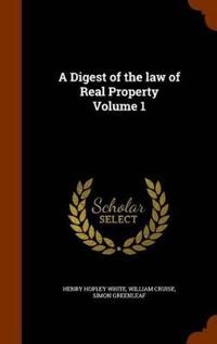 A Digest of the Law of Real Property Volume 1