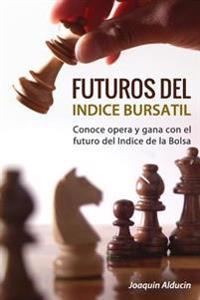 Futuros del Indice Bursatil: Conoce, Opera y Gana Con Futuros del Indice de La Bolsa