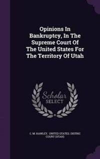 Opinions in Bankruptcy, in the Supreme Court of the United States for the Territory of Utah