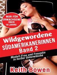 Wildgewordene Sudamerikanerinnen, Band 2: Modell-Frauund Freundinin Heier Unterwasche