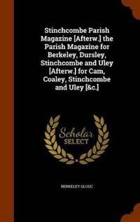 Stinchcombe Parish Magazine [Afterw.] the Parish Magazine for Berkeley, Dursley, Stinchcombe and Uley [Afterw.] for CAM, Coaley, Stinchcombe and Uley [&C.]