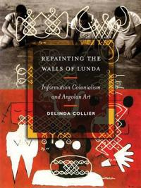 Repainting the Walls of Lunda: Information Colonialism and Angolan Art