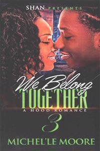 We Belong Together 3: A Hood Romance