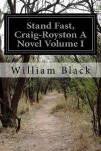 Stand Fast, Craig-Royston a Novel Volume I
