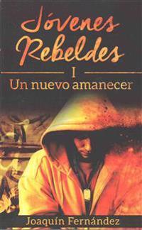 Jovenes Rebeldes (I): Un Nuevo Amanecer