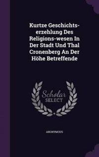 Kurtze Geschichts-Erzehlung Des Religions-Wesen in Der Stadt Und Thal Cronenberg an Der Hohe Betreffende