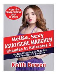 Heie, Sexy Asiatische Madchen, Band 3: Heie Sexy Fotos Von Frauenin Ihrer Unterwasche