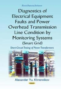 Diagnostics of Electrical Equipment Faults and Power Overhead Transmission Line Condition by Monitoring Systems Smart Grid