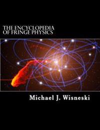 The Encyclopedia of Fringe Physics: From the Allais Effect to Zero-Point Energy