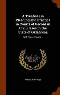 A Treatise on Pleading and Practice in Courts of Record in Civil Cases in the State of Oklahoma