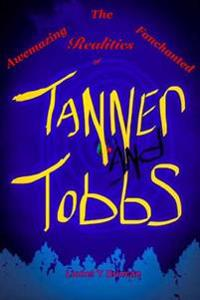 The Awemazing Fanchanted Realities of Tanner and Tobbs