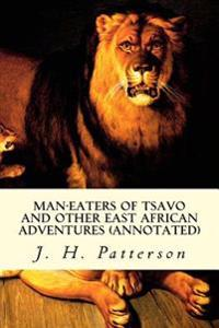 Man-Eaters of Tsavo and Other East African Adventures (Annotated)
