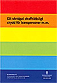 Ett utvidgat straffrättsligt skydd för transpersoner. SOU 2015:103 : Betänkande från Utredningen om transpersoners straffrättsliga skydd m.m.