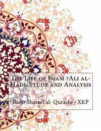 The Life of Imam ?Ali Al-Hadi, Study and Analysis