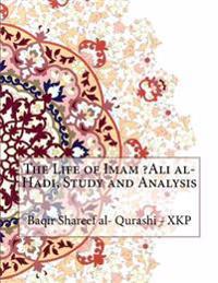 The Life of Imam ?ali Al-Hadi, Study and Analysis