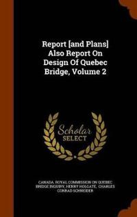 Report [And Plans] Also Report on Design of Quebec Bridge, Volume 2