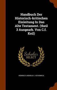 Handbuch Der Historisch-Kritischen Einleitung in Das Alte Testament. (Theil 3 Ausgearb. Von C.F. Keil)