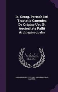 IO. Georg. Pertsch Icti Tractatio Canonica de Origine Usu Et Auctoritate Pallii Archiepiscopalis