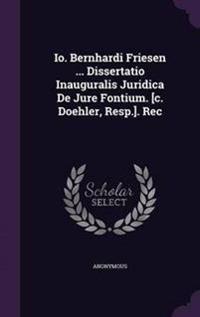 IO. Bernhardi Friesen ... Dissertatio Inauguralis Juridica de Jure Fontium. [C. Doehler, Resp.]. Rec