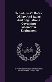 Schedules of Rates of Pay and Rules and Regulations Governing Locomotive Enginemen