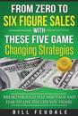 From Zero to Six Figure Sales with These Five Game Changing Strategies: Breakthrough Self Sabotage and Fear to Live the Life You Desire