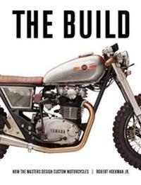 Build - insights from the masters of custom motorcycle design