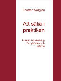 Att sälja i praktiken: Praktisk handledning för nybörjare och erfarna
