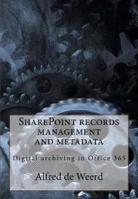Sharepoint Records Management and Metadata: Digital Archiving in Office 365
