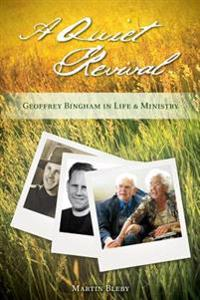 A Quiet Revival: Geoffrey Bingham in Life and Ministry