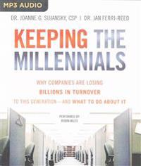 Keeping the Millennials: Why Companies Lose Billions in Turnover to This Generation--And What to Do about It