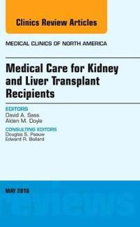 Medical Care for Kidney and Liver Transplant Recipients, An Issue of Medical Clinics of North America