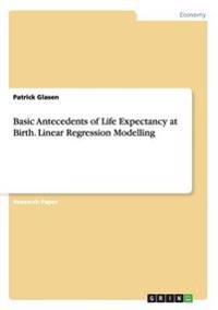 Basic Antecedents of Life Expectancy at Birth. Linear Regression Modelling