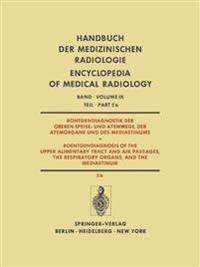 R ntgendiagnostik Der Oberen Speise- Und Atemwege, Der Atemorgane Und Des Mediastinums / Roentgendiagnosis of the Upper Alimentary Tract and Air Passages, the Respiratory Organs, and the Mediastinum