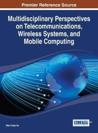 Multidisciplinary Perspectives on Telecommunications, Wireless Systems, and Mobile Computing