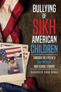 Bullying of Sikh American Children: Through the Eyes of a Sikh American High School Student