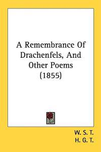 A Remembrance Of Drachenfels, And Other Poems (1855)