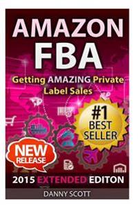 Amazon Fba: Getting Amazing Private Label Sales: The Quick Start Guide to Selling Private Label Products on Amazon