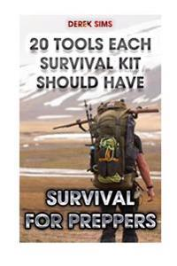 Survival for Preppers: 20 Tools Each Survival Kit Should Have.: (Survival Gear, Survivalist, Survival Tips, Preppers Survival Guide, Home Def