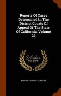 Reports of Cases Determined in the District Courts of Appeal of the State of California, Volume 22