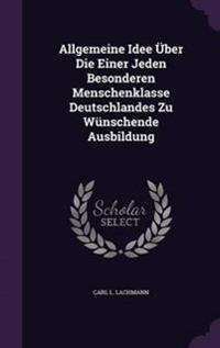 Allgemeine Idee Uber Die Einer Jeden Besonderen Menschenklasse Deutschlandes Zu Wunschende Ausbildung