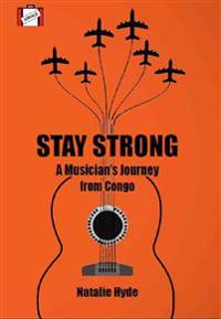 Stay Strong: A Musician's Journey from Congo to Canada