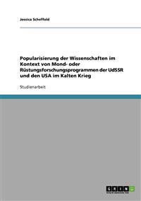Popularisierung Der Wissenschaften Im Kontext Von Mond- Oder Rustungsforschungsprogrammen Der Udssr Und Den USA Im Kalten Krieg