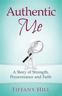 Authentic Me: A Story of Strength, Perseverance and Faith