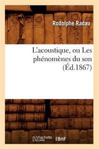 L'Acoustique, Ou Les Ph�nom�nes Du Son (�d.1867)